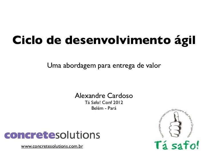 Ciclo de desenvolvimento ágil            Uma abordagem para entrega de valor                         Alexandre Cardoso    ...