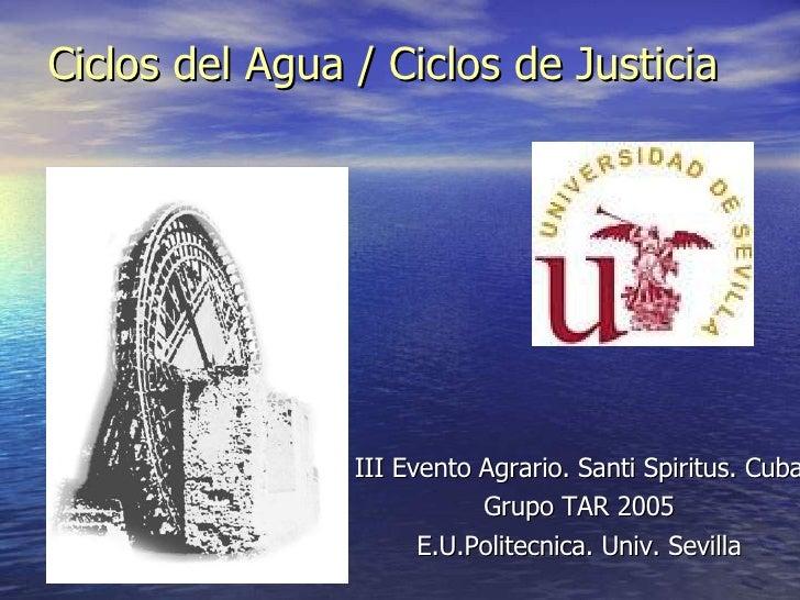 Ciclos del Agua / Ciclos de Justicia III Evento Agrario. Santi Spiritus. Cuba Grupo TAR 2005 E.U.Politecnica. Univ. Sevilla