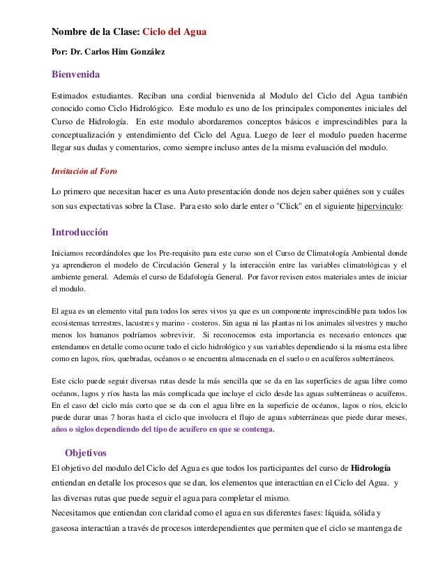 Nombre de la Clase: Ciclo del Agua Por: Dr. Carlos Him González Bienvenida Estimados estudiantes. Reciban una cordial bien...