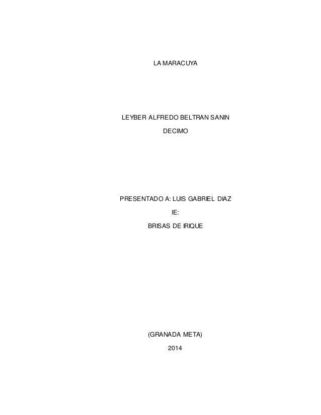 LA MARACUYA  LEYBER ALFREDO BELTRAN SANIN  DECIMO  PRESENTADO A: LUIS GABRIEL DIAZ  IE:  BRISAS DE IRIQUE  (GRANADA META) ...