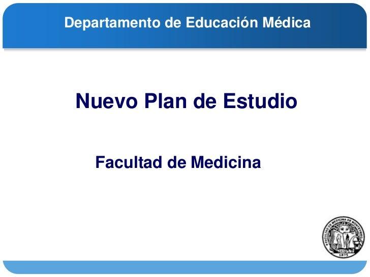 Departamento de Educación Médica <br />   Nuevo Plan de Estudio<br />Facultad de Medicina<br />