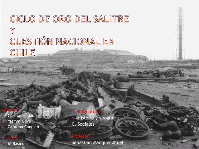 Alumnas:  Constanza Muños  Yasmin Oliva  Catalina Cancino  Curso  6º Básico  Asignatura:  Historia y geografía C. S...