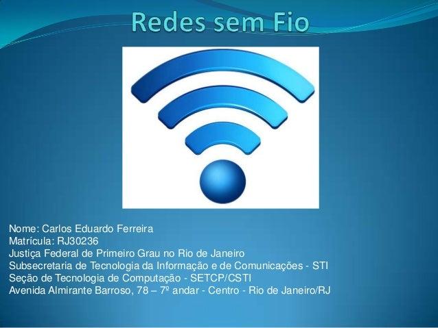 Nome: Carlos Eduardo FerreiraMatrícula: RJ30236Justiça Federal de Primeiro Grau no Rio de JaneiroSubsecretaria de Tecnolog...