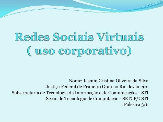 Nome: Iasmin Cristina Oliveira da Silva                 Justiça Federal de Primeiro Grau no Rio de JaneiroSubsecretaria de...