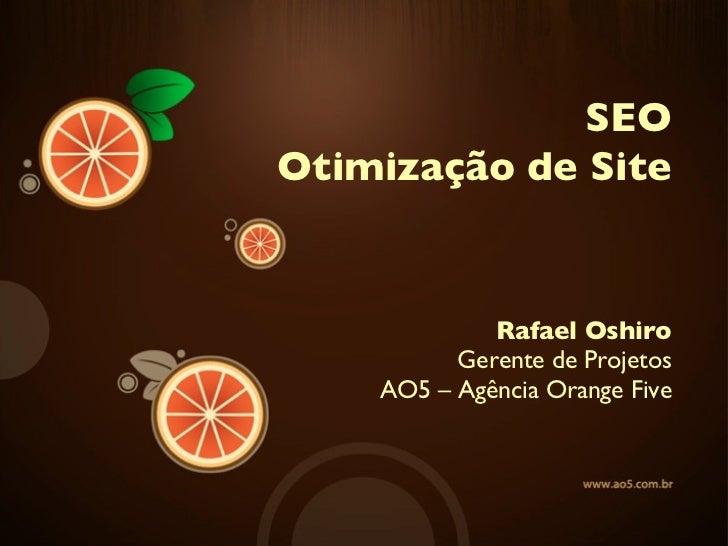 Rafael Oshiro Gerente de Projetos AO5 – Agência Orange Five SEO Otimização de Site