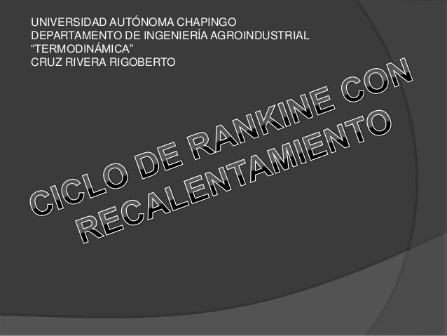 "UNIVERSIDAD AUTÓNOMA CHAPINGO DEPARTAMENTO DE INGENIERÍA AGROINDUSTRIAL ""TERMODINÁMICA"" CRUZ RIVERA RIGOBERTO"
