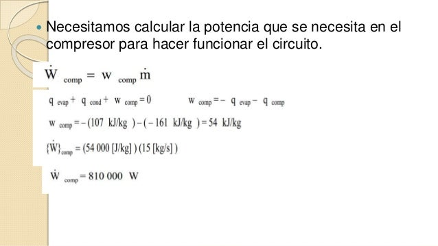  Necesitamos calcular la potencia que se necesita en el  compresor para hacer funcionar el circuito.