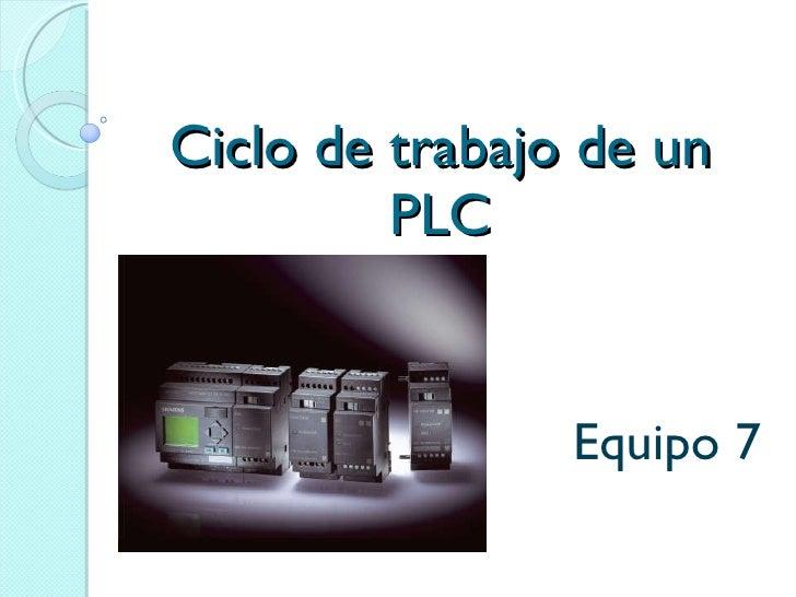 Ciclo de trabajo de un PLC Equipo 7