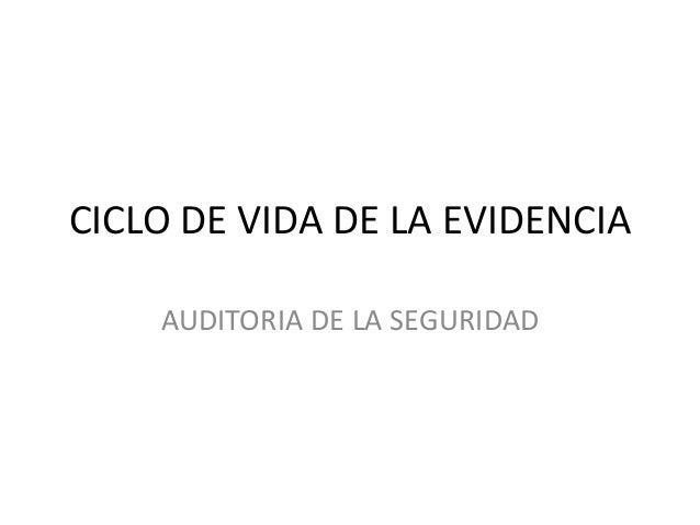 CICLO DE VIDA DE LA EVIDENCIA AUDITORIA DE LA SEGURIDAD