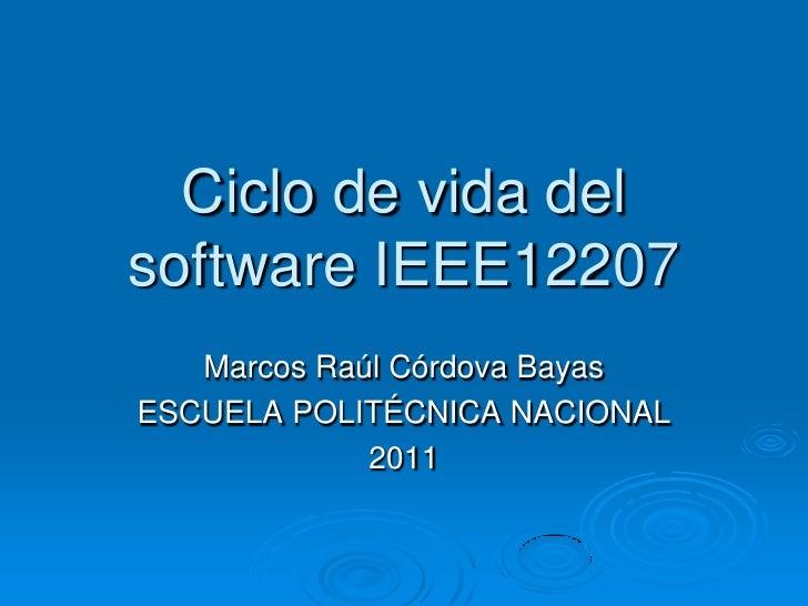 Ciclo de vida del software IEEE12207<br />Marcos Raúl Córdova Bayas<br />ESCUELA POLITÉCNICA NACIONAL<br />2011<br />
