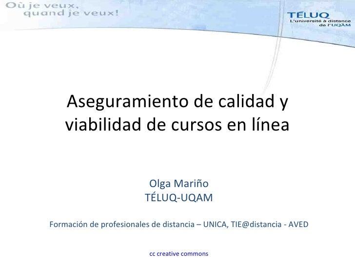 Aseguramiento de calidad y     viabilidad de cursos en línea                            Olga Mariño                       ...