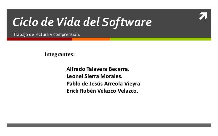 Ciclo de Vida del Software<br />Trabajo de lectura y comprensión.<br />Integrantes: <br />Alfredo Talavera Becerra.<br />...