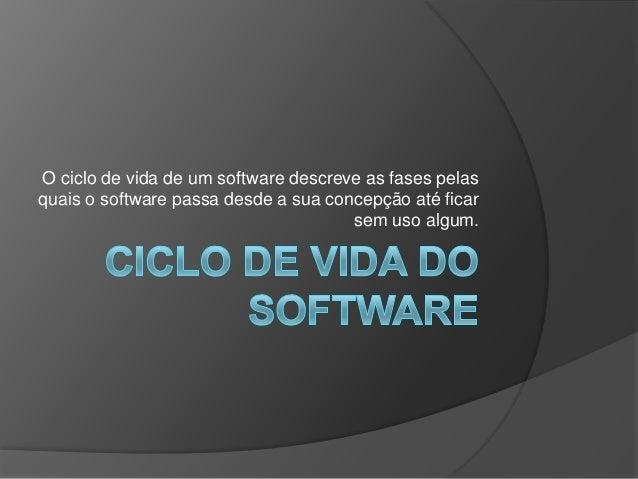 O ciclo de vida de um software descreve as fases pelas quais o software passa desde a sua concepção até ficar sem uso algu...