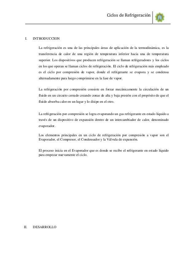 Ciclos de Refrigeración I.   INTRODUCCION        La refrigeración es una de las principales áreas de aplicación de la term...