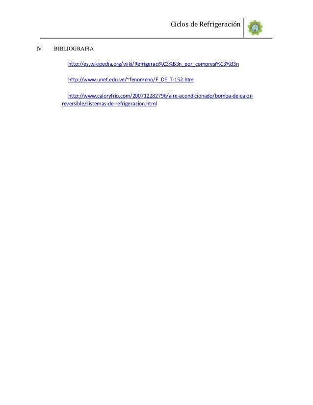 Ciclos de RefrigeraciónIV.   BIBLIOGRAFIA          http://es.wikipedia.org/wiki/Refrigeraci%C3%B3n_por_compresi%C3%B3n    ...