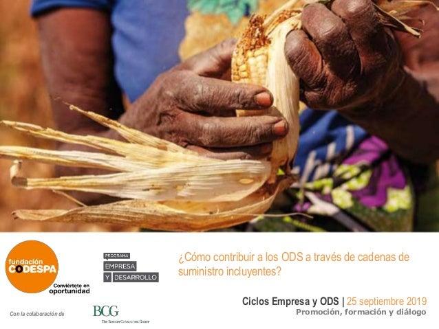Ciclos Empresa y ODS   25 septiembre 2019 Promoción, formación y diálogoCon la colaboración de ¿Cómo contribuir a los ODS ...