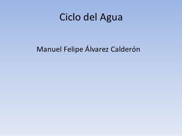 Ciclo del AguaManuel Felipe Álvarez Calderón