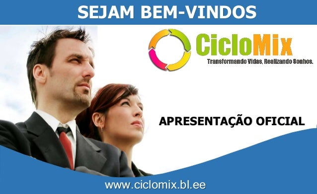 SEJAM BEM-VINDOS APRESENTAÇÃO OFICIAL www.ciclomix.bl.ee