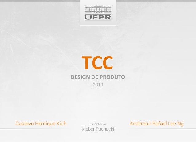 TCC                        DESIGN DE PRODUTO                                2013Gustavo Henrique Kich         Orientador  ...