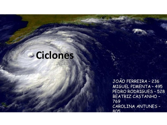Ciclones           JOÃO FERREIRA – 236           MIGUEL PIMENTA – 495           PEDRO RODRIGUES – 528           BEATRIZ CA...