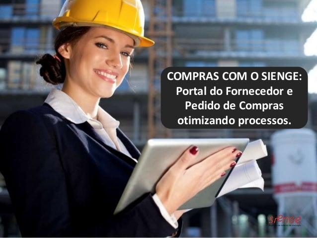 COMPRAS COM O SIENGE:  Portal do Fornecedor e  Pedido de Compras  otimizando processos.