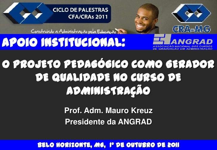 Apoio Institucional:O PROJETO PEDAGÓGICO COMO GERADOR     DE QUALIDADE NO CURSO DE          ADMINISTRAÇÃO            Prof....