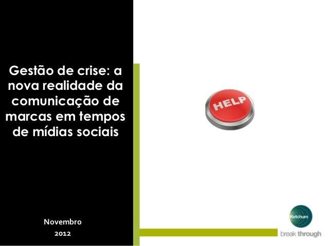 Gestão de crise: anova realidade da comunicação demarcas em tempos de mídias sociais     Novembro       2012