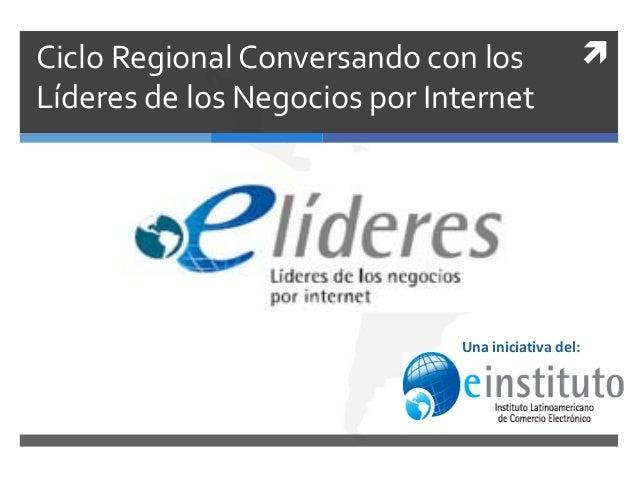 Ciclo Regional Conversando con los                  Líderes de los Negocios por Internet                              Una...