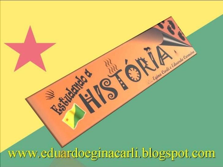 HISTÓRIA DO ACRE     CICLOS DA   BORRACHA     PROFESSORES     Eduardo Carneiro        Egina Carli       Rio Branco-Ac