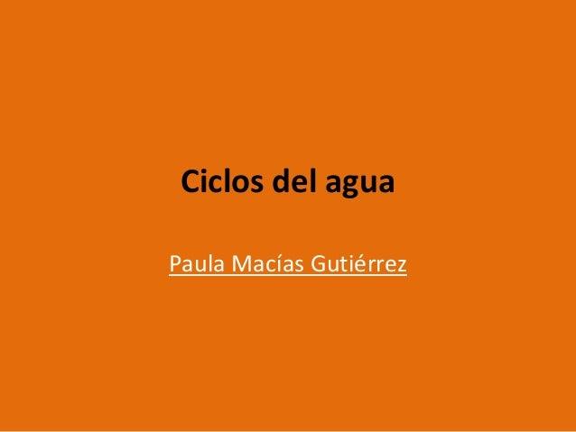 Ciclos del agua Paula Macías Gutiérrez