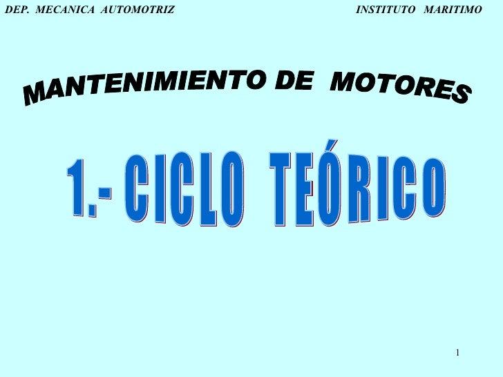 DEP.  MECANICA  AUTOMOTRIZ    INSTITUTO  MARITIMO MANTENIMIENTO DE  MOTORES 1.- CICLO  TEÓRICO