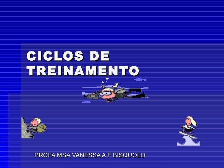 CICLOS DE TREINAMENTO PROFA MSA VANESSA A F BISQUOLO