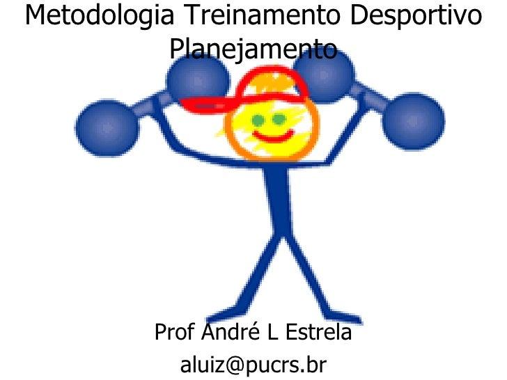Metodologia Treinamento Desportivo Planejamento Prof André L Estrela [email_address]