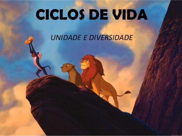CICLOS DE VIDA UNIDADE E DIVERSIDADE
