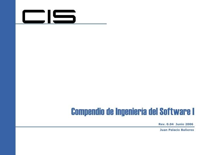 Compendio de Ingeniería del Software I                          Rev. 0.04 Junio 2006                           Juan Palaci...
