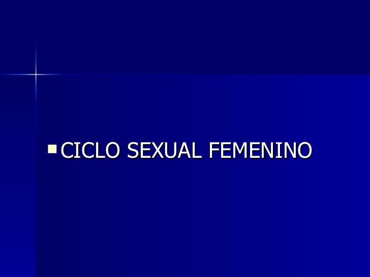 <ul><li>CICLO SEXUAL FEMENINO </li></ul>