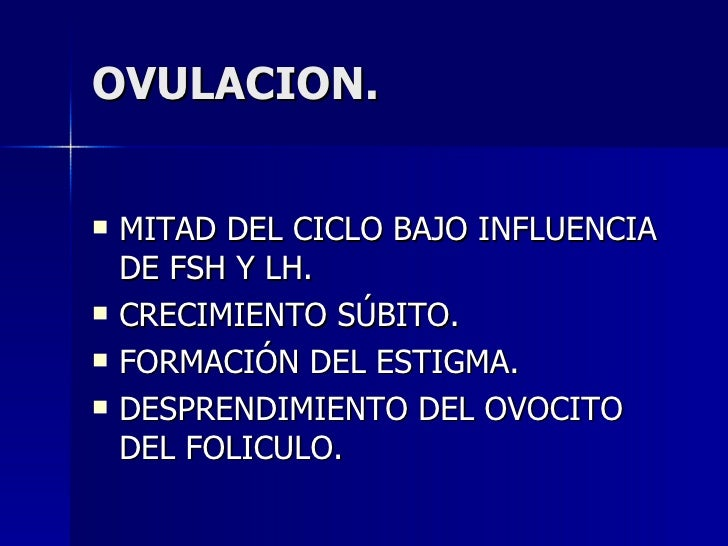 OVULACION. <ul><li>MITAD DEL CICLO BAJO INFLUENCIA DE FSH Y LH. </li></ul><ul><li>CRECIMIENTO SÚBITO. </li></ul><ul><li>FO...
