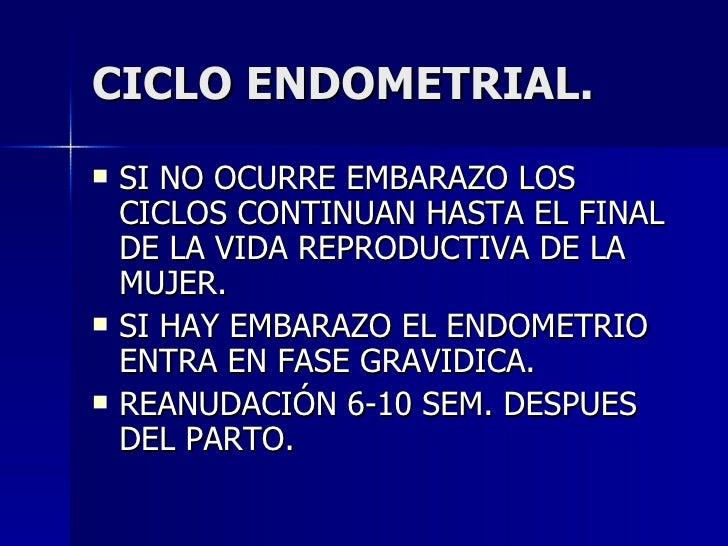 CICLO ENDOMETRIAL. <ul><li>SI NO OCURRE EMBARAZO LOS CICLOS CONTINUAN HASTA EL FINAL DE LA VIDA REPRODUCTIVA DE LA MUJER. ...