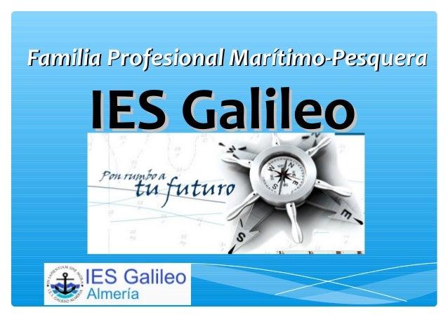 Familia Profesional Marítimo-PesqueraFamilia Profesional Marítimo-Pesquera IES GalileoIES Galileo