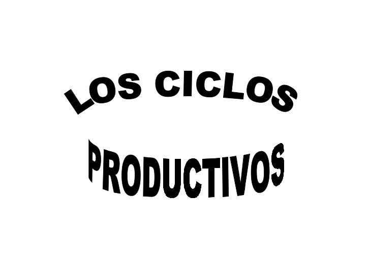 LOS CICLOS PRODUCTIVOS