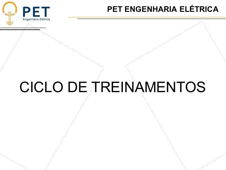 CICLO DE TREINAMENTOS PET ENGENHARIA ELÉTRICA