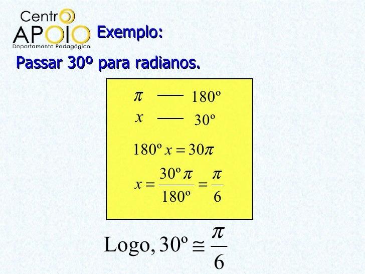 Exemplo:Passar 30º para radianos.               π       180º               x       30º               180º x = 30π         ...