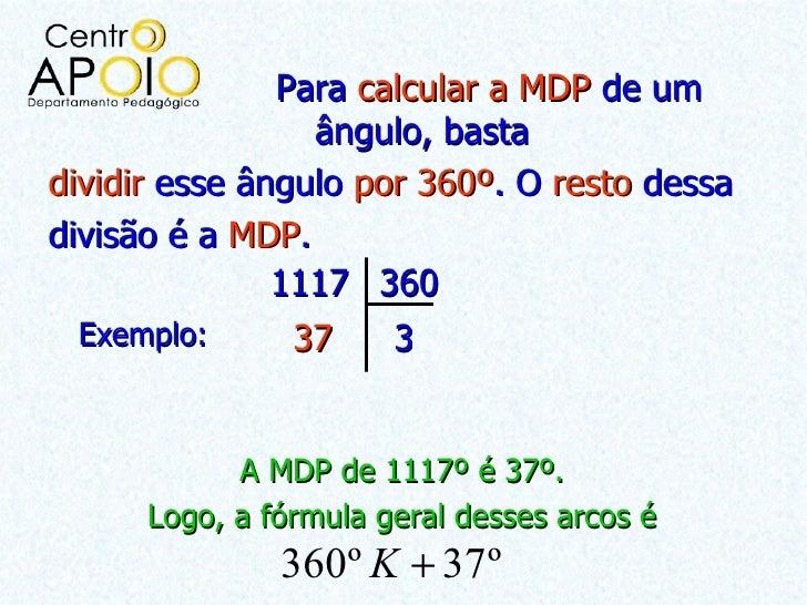 Para calcular a MDP de um                 ângulo, bastadividir esse ângulo por 360º. O resto dessadivisão é a MDP.        ...