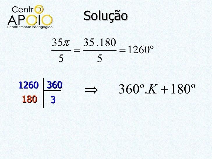 Solução      35π 35 . 180         =         = 1260º       5     51260 360            ⇒      360º.K + 180º 180 3