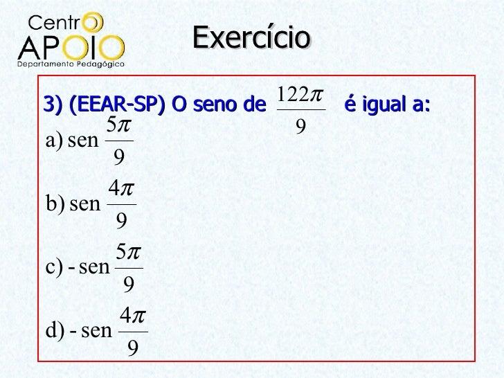 Exercício3) (EEAR-SP) O seno de 122π   é igual a:        5π              9a) sen         9        4πb) sen         9      ...