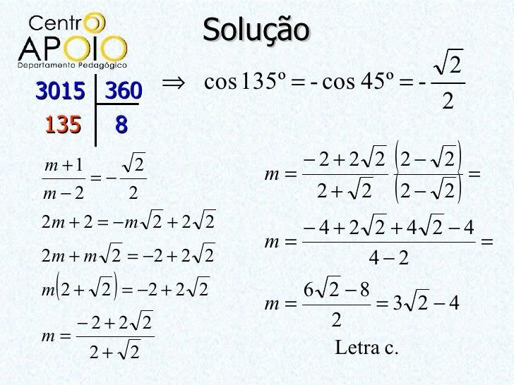 Solução                                     23015 360 ⇒ cos 135º = - cos 45º = - 2135     8m +1        2          m=      ...