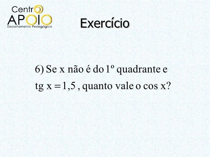 Exercício6) Se x não é do 1º quadrante etg x = 1,5 , quanto vale o cos x?