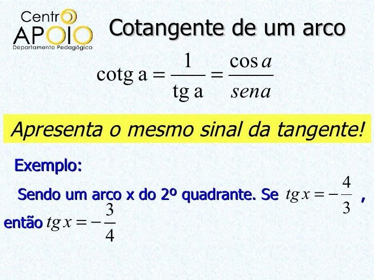 Cotangente de um arco                      1    cos a            cotg a =     =                     tg a senaApresenta o m...
