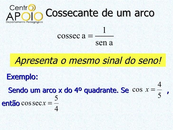 Cossecante de um arco                             1                cossec a =                           sen a   Apresenta ...
