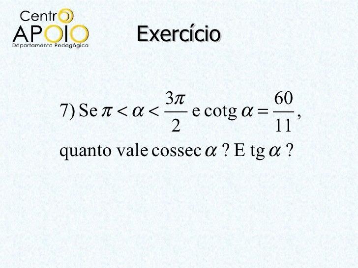 Exercício              3π            607) Se π < α <    e cotg α = ,               2            11quanto vale cossec α ? E...